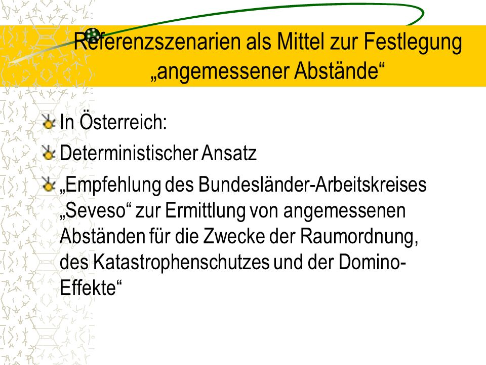 Referenzszenarien als Mittel zur Festlegung angemessener Abstände In Österreich: Deterministischer Ansatz Empfehlung des Bundesländer-Arbeitskreises S