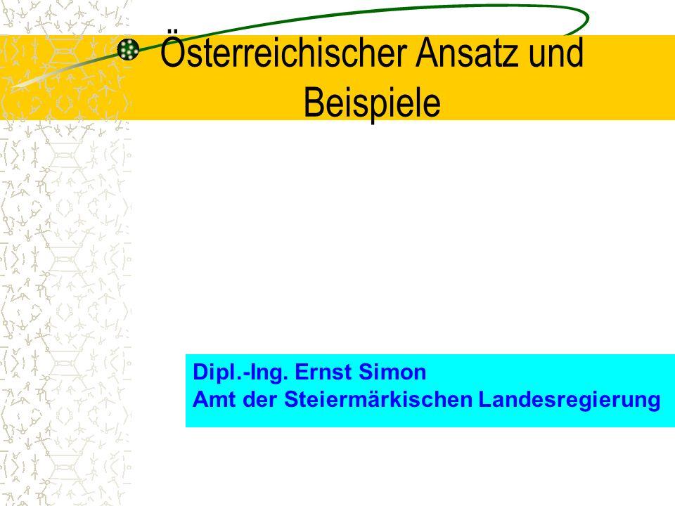 Österreichischer Ansatz und Beispiele Dipl.-Ing. Ernst Simon Amt der Steiermärkischen Landesregierung