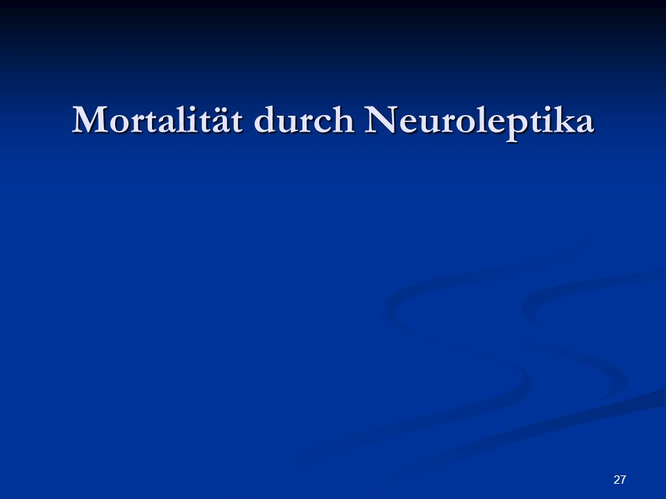 27 Mortalität durch Neuroleptika