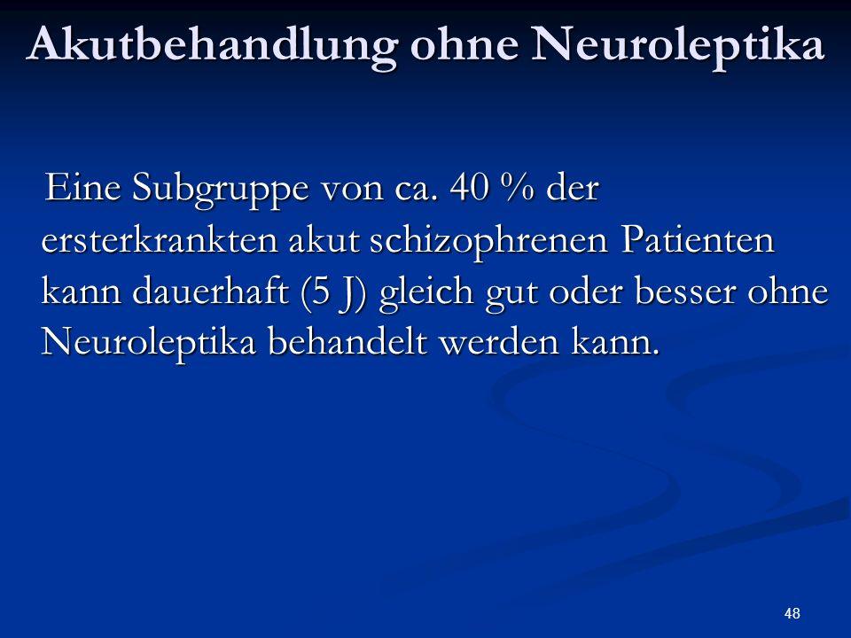 48 Akutbehandlung ohne Neuroleptika Eine Subgruppe von ca.