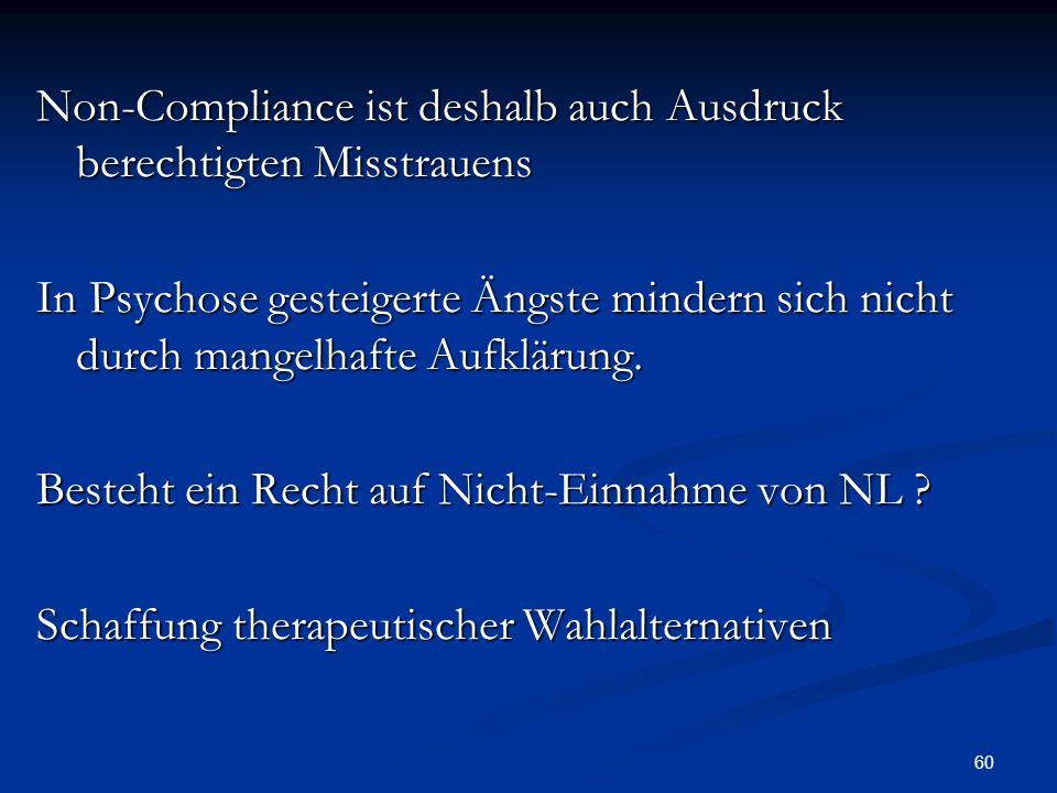 60 Non-Compliance ist deshalb auch Ausdruck berechtigten Misstrauens In Psychose gesteigerte Ängste mindern sich nicht durch mangelhafte Aufklärung.