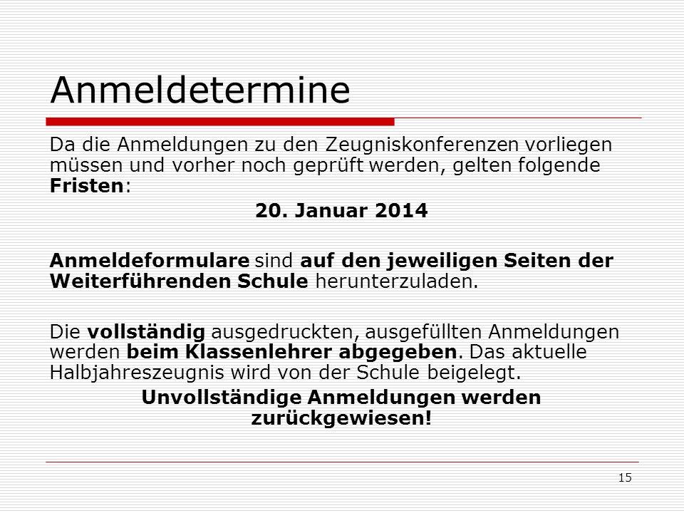 Anmeldetermine Da die Anmeldungen zu den Zeugniskonferenzen vorliegen müssen und vorher noch geprüft werden, gelten folgende Fristen: 20. Januar 2014