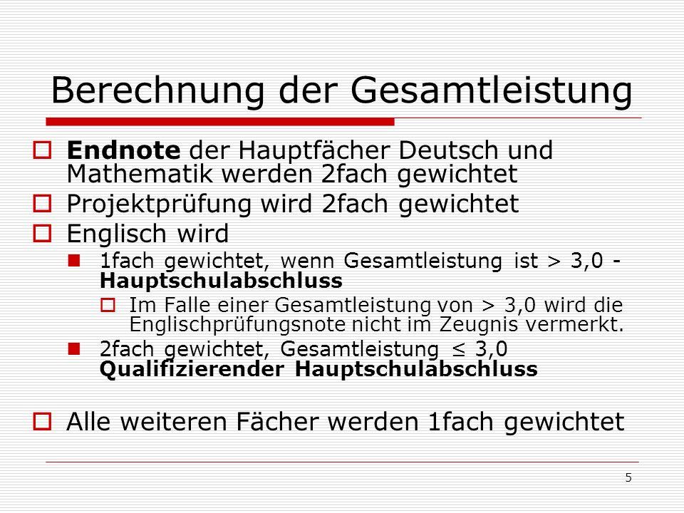 5 Berechnung der Gesamtleistung Endnote der Hauptfächer Deutsch und Mathematik werden 2fach gewichtet Projektprüfung wird 2fach gewichtet Englisch wir