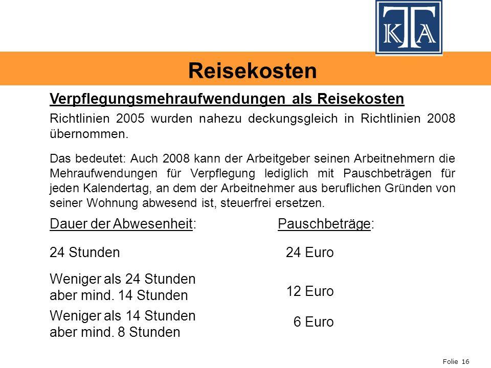 Folie 16 Verpflegungsmehraufwendungen als Reisekosten Das bedeutet: Auch 2008 kann der Arbeitgeber seinen Arbeitnehmern die Mehraufwendungen für Verpflegung lediglich mit Pauschbeträgen für jeden Kalendertag, an dem der Arbeitnehmer aus beruflichen Gründen von seiner Wohnung abwesend ist, steuerfrei ersetzen.