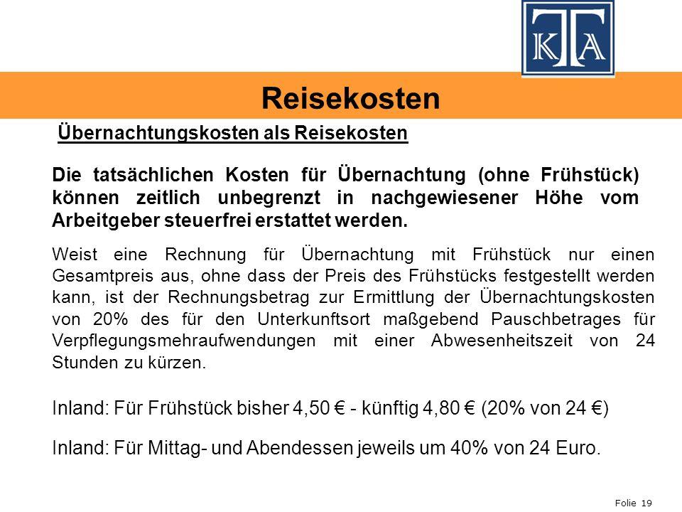 Folie 19 Übernachtungskosten als Reisekosten Die tatsächlichen Kosten für Übernachtung (ohne Frühstück) können zeitlich unbegrenzt in nachgewiesener Höhe vom Arbeitgeber steuerfrei erstattet werden.