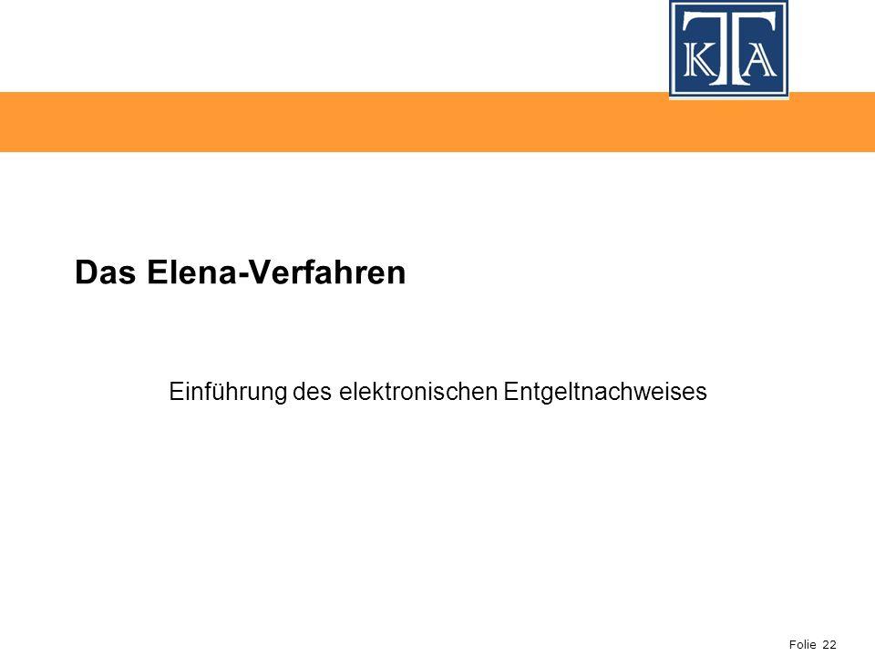 Folie 22 Das Elena-Verfahren Einführung des elektronischen Entgeltnachweises