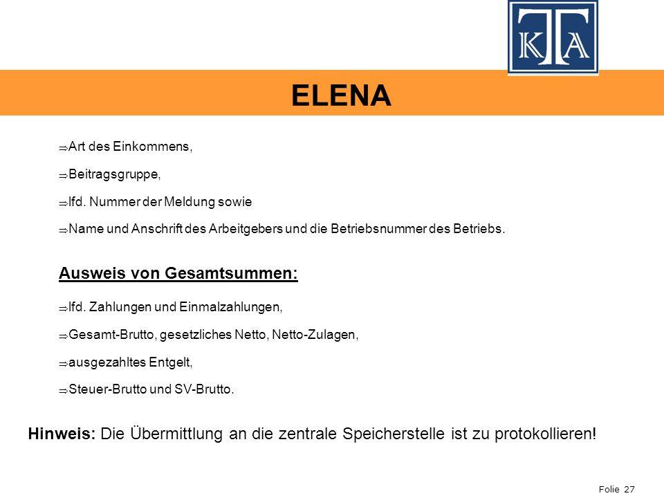 Folie 27 ELENA Art des Einkommens, Beitragsgruppe, lfd. Nummer der Meldung sowie Name und Anschrift des Arbeitgebers und die Betriebsnummer des Betrie