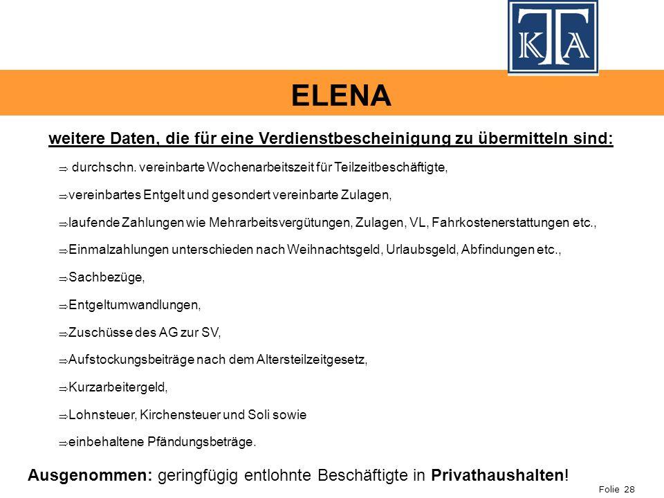 Folie 28 ELENA weitere Daten, die für eine Verdienstbescheinigung zu übermitteln sind: durchschn. vereinbarte Wochenarbeitszeit für Teilzeitbeschäftig