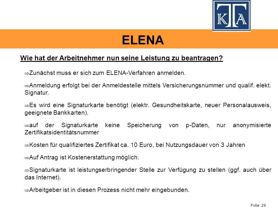 Folie 29 ELENA Wie hat der Arbeitnehmer nun seine Leistung zu beantragen? Zunächst muss er sich zum ELENA-Verfahren anmelden. Anmeldung erfolgt bei de