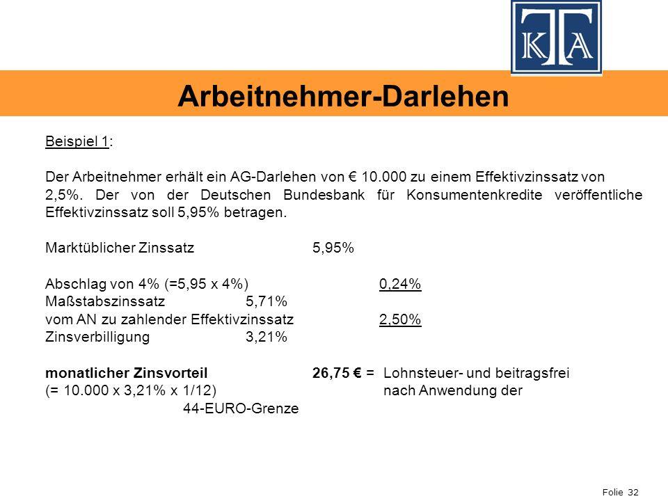 Folie 32 Beispiel 1: Der Arbeitnehmer erhält ein AG-Darlehen von 10.000 zu einem Effektivzinssatz von 2,5%. Der von der Deutschen Bundesbank für Konsu