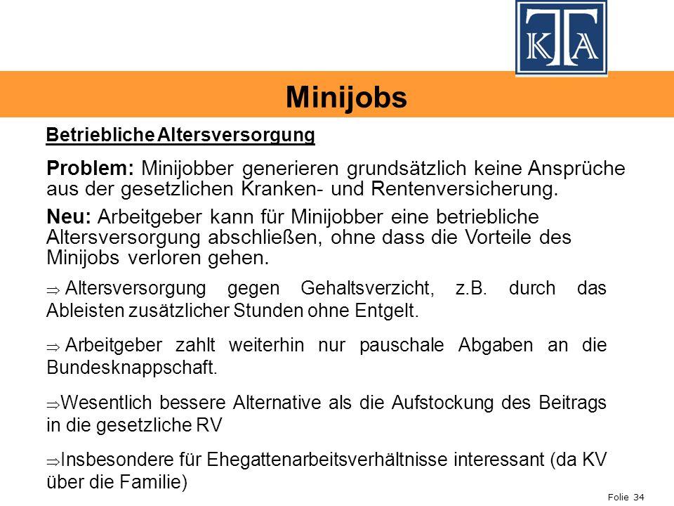 Folie 34 Problem: Minijobber generieren grundsätzlich keine Ansprüche aus der gesetzlichen Kranken- und Rentenversicherung.
