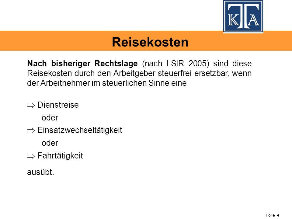 Folie 4 Einsatzwechseltätigkeit Dienstreise Nach bisheriger Rechtslage (nach LStR 2005) sind diese Reisekosten durch den Arbeitgeber steuerfrei ersetz