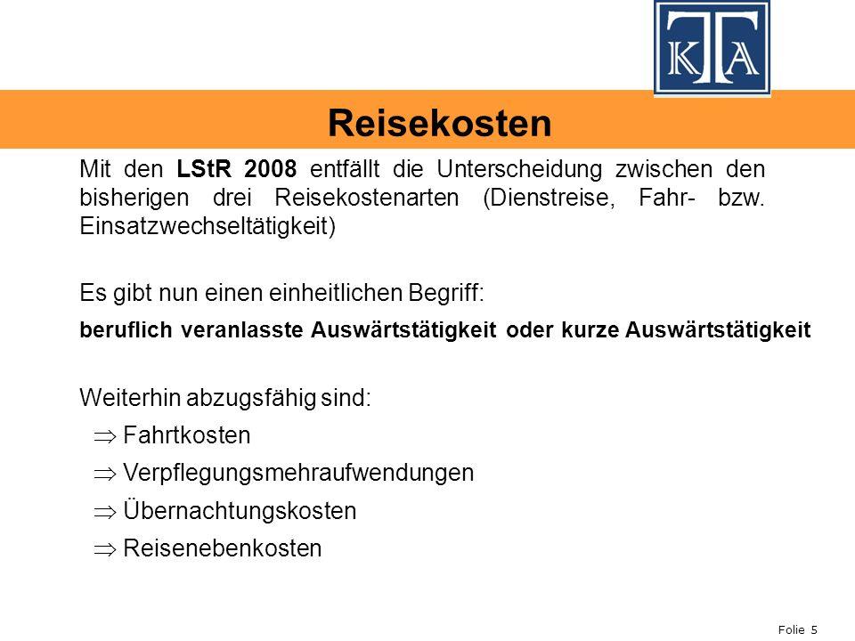 Folie 5 Mit den LStR 2008 entfällt die Unterscheidung zwischen den bisherigen drei Reisekostenarten (Dienstreise, Fahr- bzw. Einsatzwechseltätigkeit)