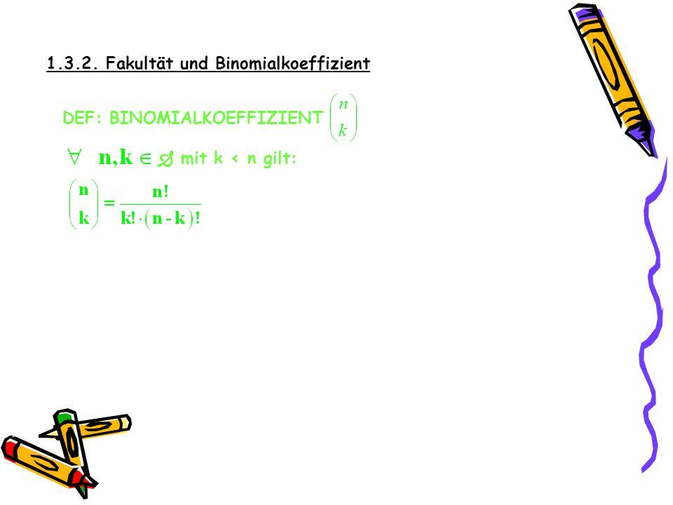 1.3.2. Fakultät und Binomialkoeffizient Allgemein gilt: n … Anzahl der Kugeln in einer Lostrommel k … Anzahl der Kugeln, die ohne Zurücklegen gezogen
