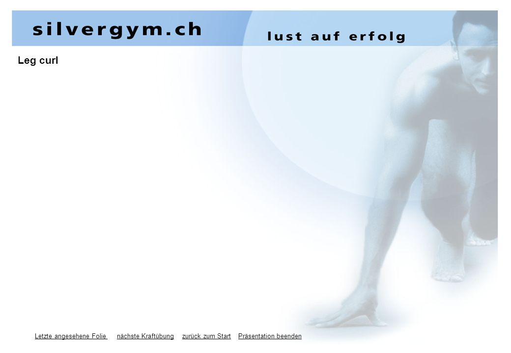 Letzte angesehene Folie nächste Kraftübung zurück zum Start Präsentation beenden Leg curl