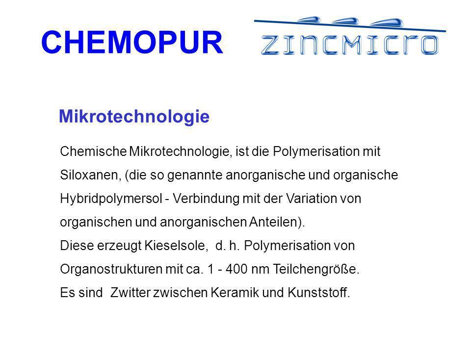 CHEMOPUR Chemische Mikrotechnologie, ist die Polymerisation mit Siloxanen, (die so genannte anorganische und organische Hybridpolymersol - Verbindung mit der Variation von organischen und anorganischen Anteilen).