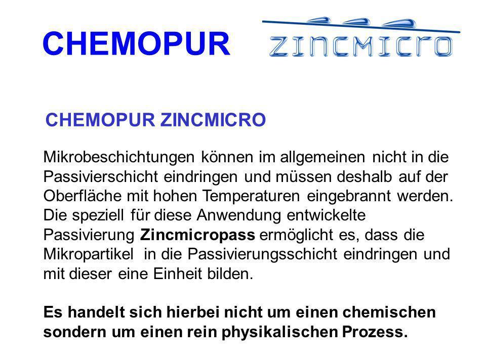 CHEMOPUR CHEMOPUR ZINCMICRO Mikrobeschichtungen können im allgemeinen nicht in die Passivierschicht eindringen und müssen deshalb auf der Oberfläche mit hohen Temperaturen eingebrannt werden.