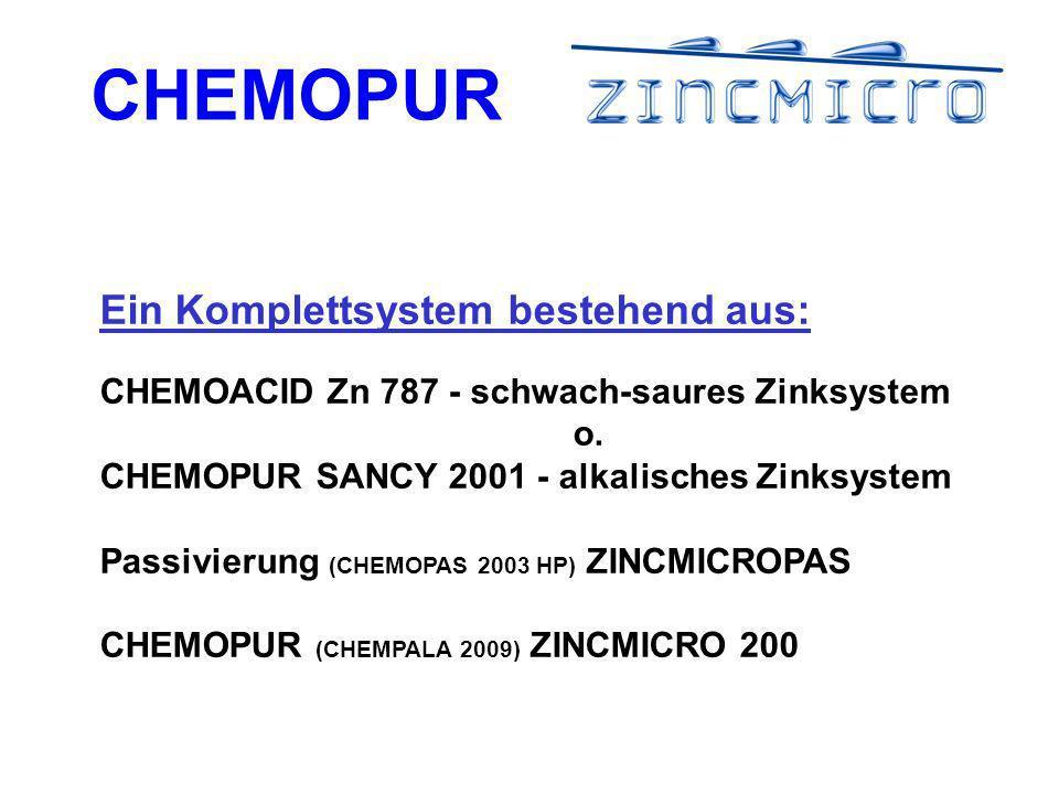 CHEMOPUR Ein Komplettsystem bestehend aus: CHEMOACID Zn 787 - schwach-saures Zinksystem o.