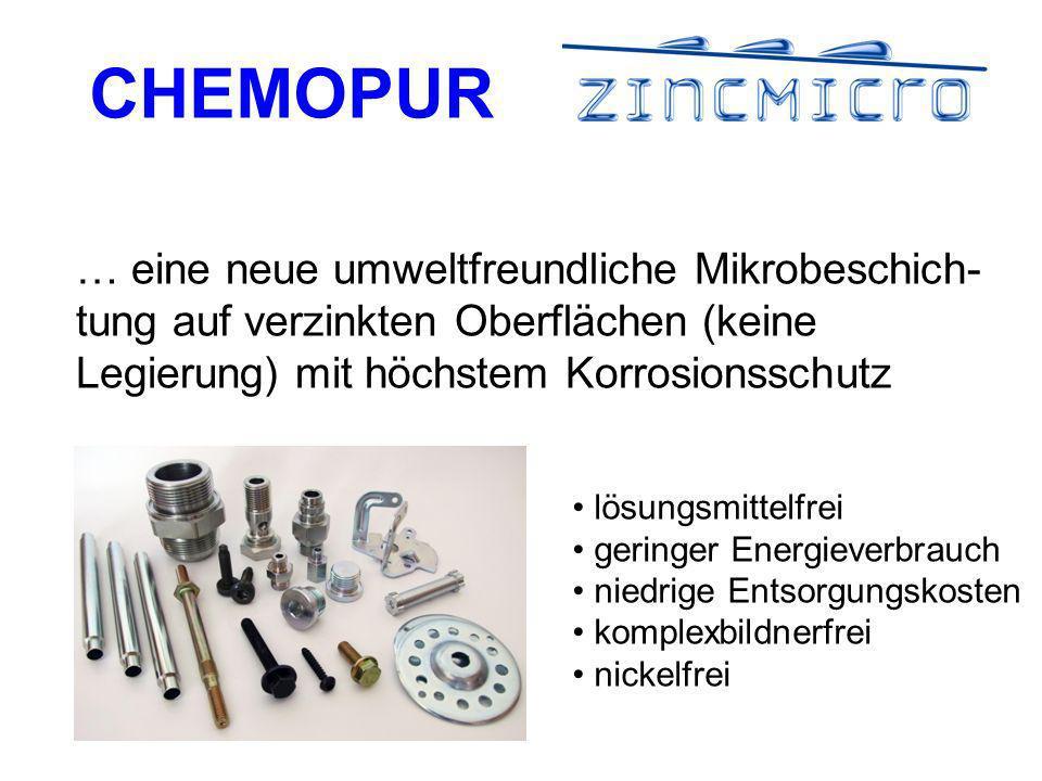 CHEMOPUR … eine neue umweltfreundliche Mikrobeschich- tung auf verzinkten Oberflächen (keine Legierung) mit höchstem Korrosionsschutz lösungsmittelfrei geringer Energieverbrauch niedrige Entsorgungskosten komplexbildnerfrei nickelfrei