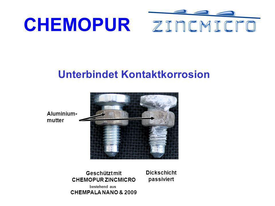 CHEMOPUR Geschützt mit CHEMOPUR ZINCMICRO bestehend aus CHEMPALA NANO & 2009 Dickschicht passiviert Aluminium- mutter Unterbindet Kontaktkorrosion