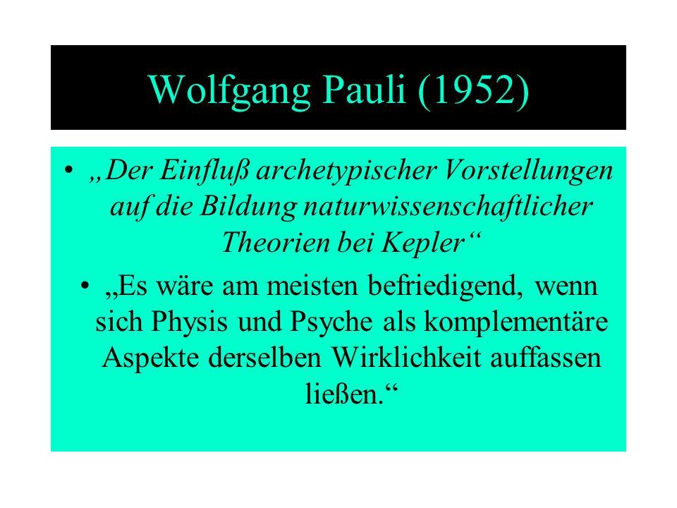 Wolfgang Pauli (1952) Der Einfluß archetypischer Vorstellungen auf die Bildung naturwissenschaftlicher Theorien bei Kepler Es wäre am meisten befriedi