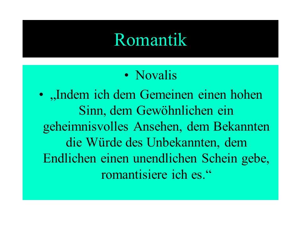 Romantik Novalis Indem ich dem Gemeinen einen hohen Sinn, dem Gewöhnlichen ein geheimnisvolles Ansehen, dem Bekannten die Würde des Unbekannten, dem E