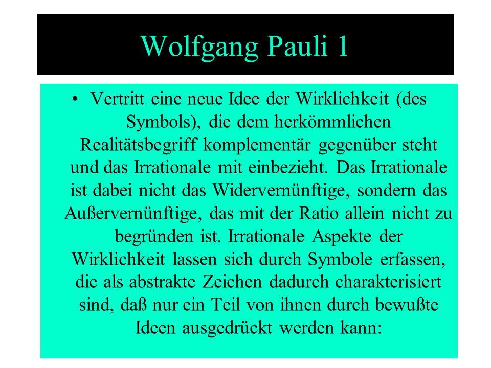 Wolfgang Pauli 1 Vertritt eine neue Idee der Wirklichkeit (des Symbols), die dem herkömmlichen Realitätsbegriff komplementär gegenüber steht und das I