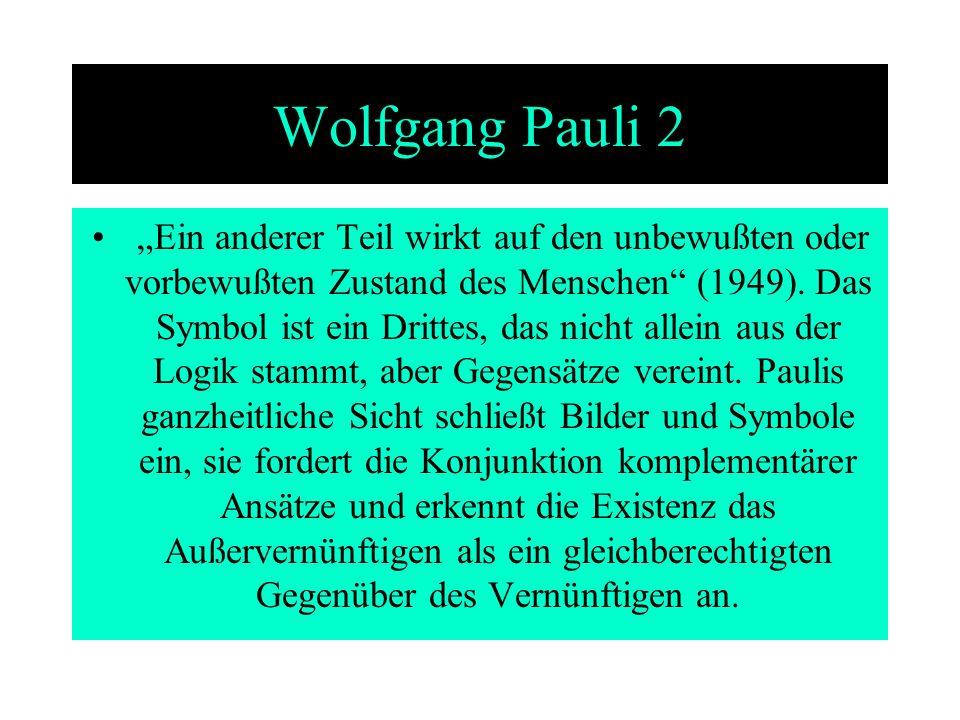 Wolfgang Pauli 2 Ein anderer Teil wirkt auf den unbewußten oder vorbewußten Zustand des Menschen (1949). Das Symbol ist ein Drittes, das nicht allein