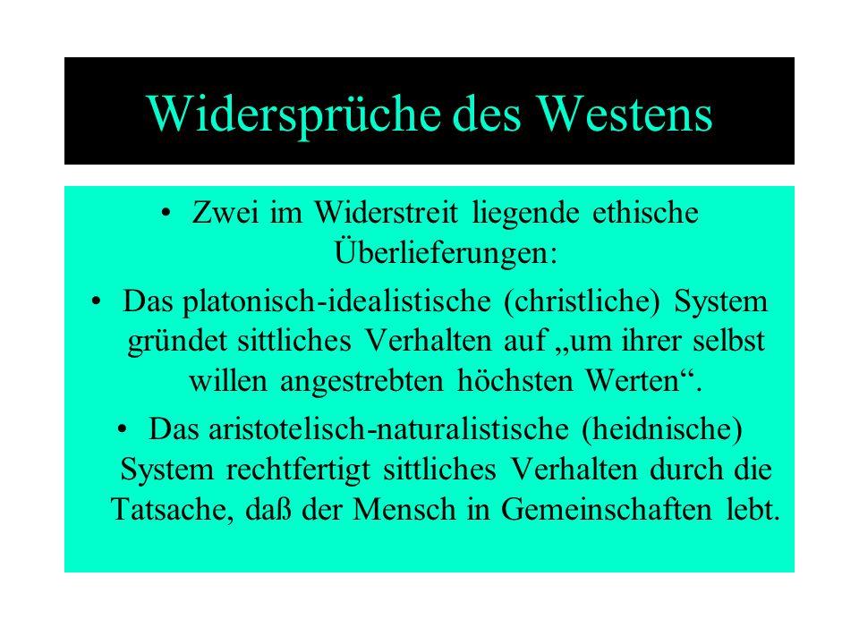 Widersprüche des Westens Zwei im Widerstreit liegende ethische Überlieferungen: Das platonisch-idealistische (christliche) System gründet sittliches V
