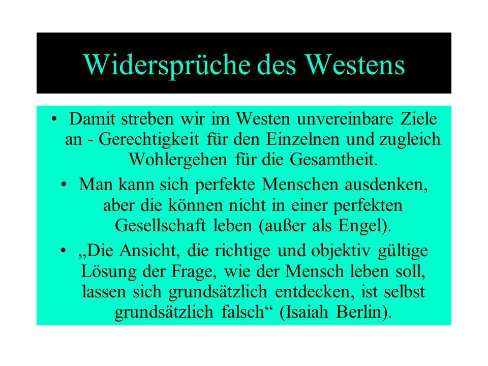 Widersprüche des Westens Damit streben wir im Westen unvereinbare Ziele an - Gerechtigkeit für den Einzelnen und zugleich Wohlergehen für die Gesamthe