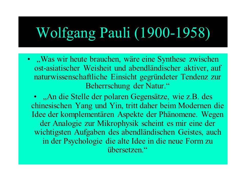 Wolfgang Pauli (1900-1958) Was wir heute brauchen, wäre eine Synthese zwischen ost-asiatischer Weisheit und abendländischer aktiver, auf naturwissensc