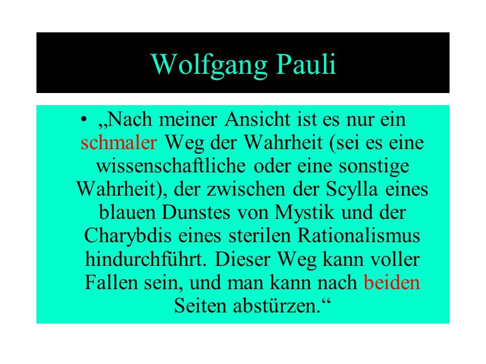 Wolfgang Pauli Nach meiner Ansicht ist es nur ein schmaler Weg der Wahrheit (sei es eine wissenschaftliche oder eine sonstige Wahrheit), der zwischen