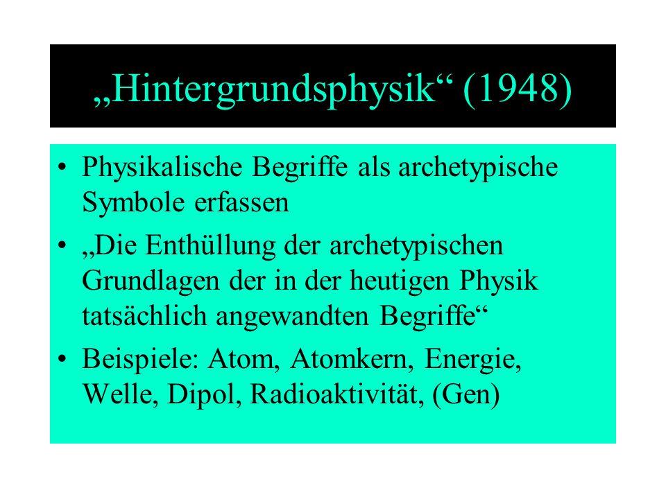 Hintergrundsphysik (1948) Physikalische Begriffe als archetypische Symbole erfassen Die Enthüllung der archetypischen Grundlagen der in der heutigen P
