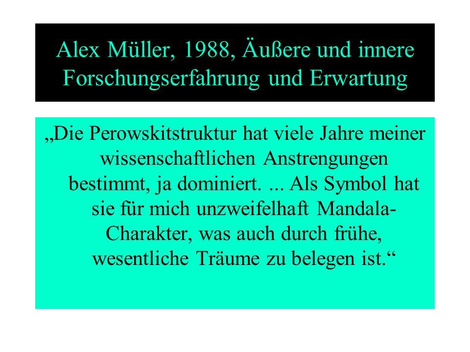 Alex Müller, 1988, Äußere und innere Forschungserfahrung und Erwartung Die Perowskitstruktur hat viele Jahre meiner wissenschaftlichen Anstrengungen b