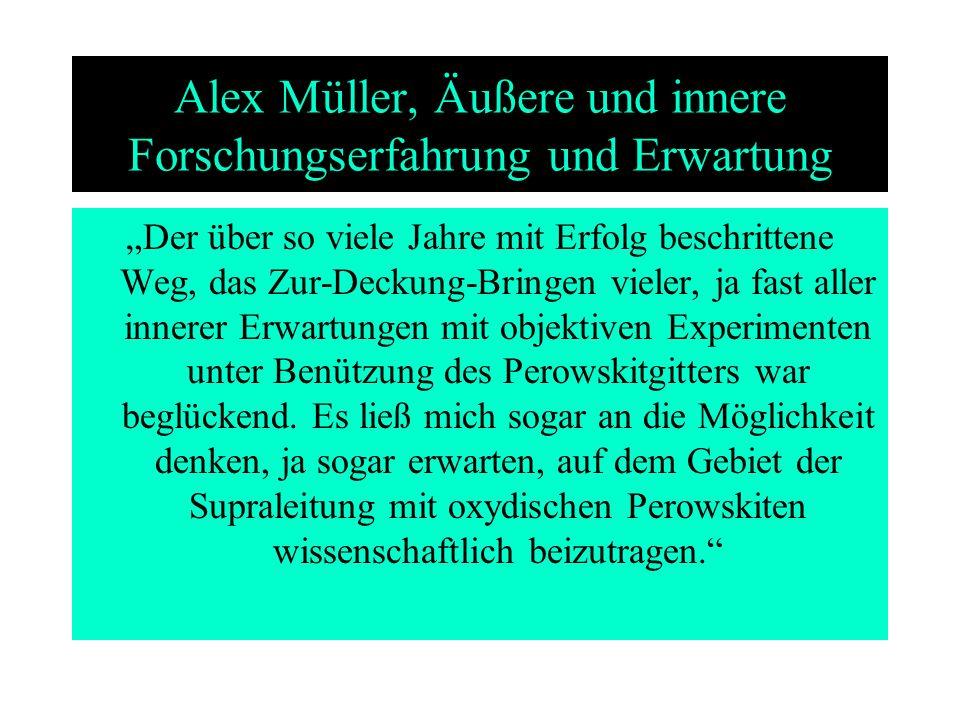 Alex Müller, Äußere und innere Forschungserfahrung und Erwartung Der über so viele Jahre mit Erfolg beschrittene Weg, das Zur-Deckung-Bringen vieler,