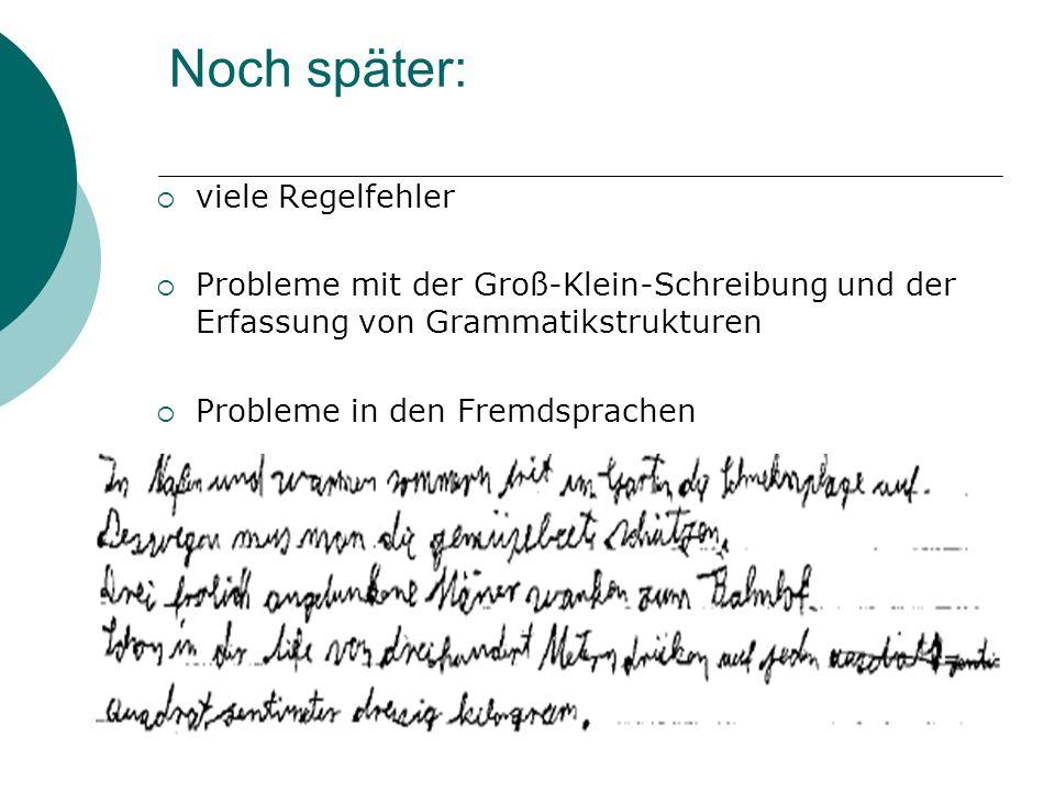 Noch später: viele Regelfehler Probleme mit der Groß-Klein-Schreibung und der Erfassung von Grammatikstrukturen Probleme in den Fremdsprachen