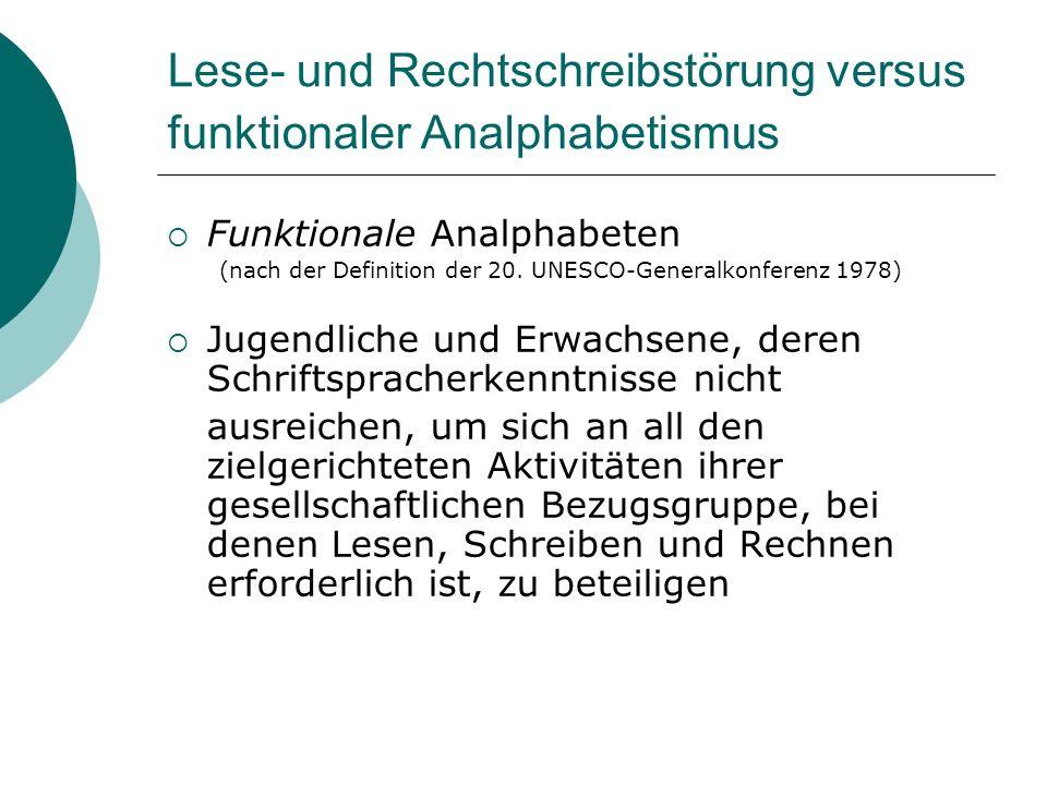 Lese- und Rechtschreibstörung versus funktionaler Analphabetismus Funktionale Analphabeten (nach der Definition der 20. UNESCO-Generalkonferenz 1978)