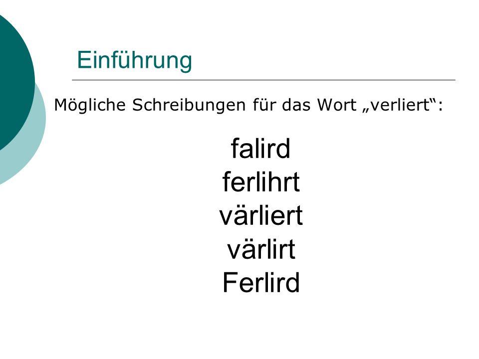 Einführung Mögliche Schreibungen für das Wort verliert: falird ferlihrt värliert värlirt Ferlird