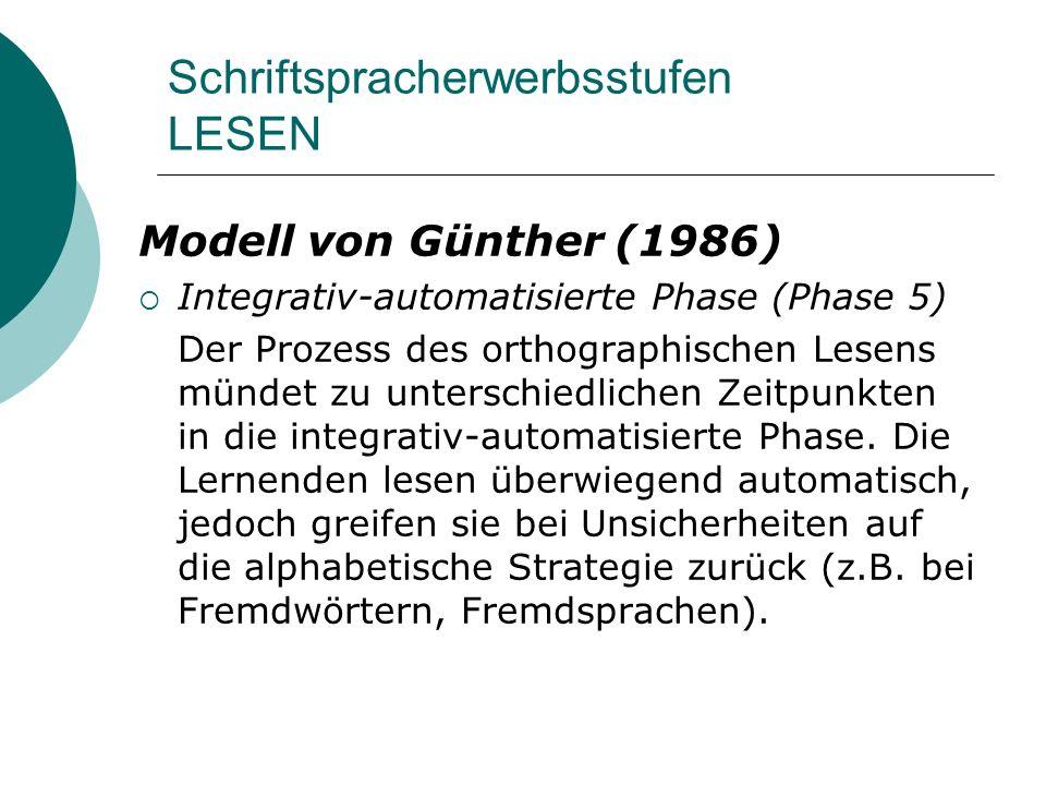 Schriftspracherwerbsstufen LESEN Modell von Günther (1986) Integrativ-automatisierte Phase (Phase 5) Der Prozess des orthographischen Lesens mündet zu