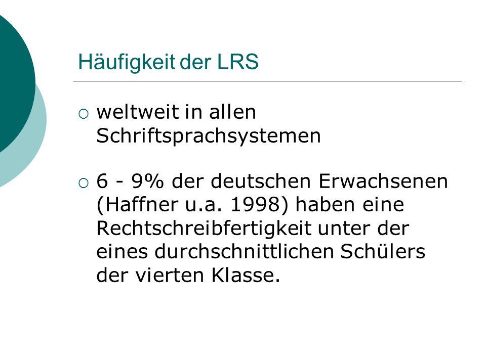 Häufigkeit der LRS weltweit in allen Schriftsprachsystemen 6 - 9% der deutschen Erwachsenen (Haffner u.a. 1998) haben eine Rechtschreibfertigkeit unte