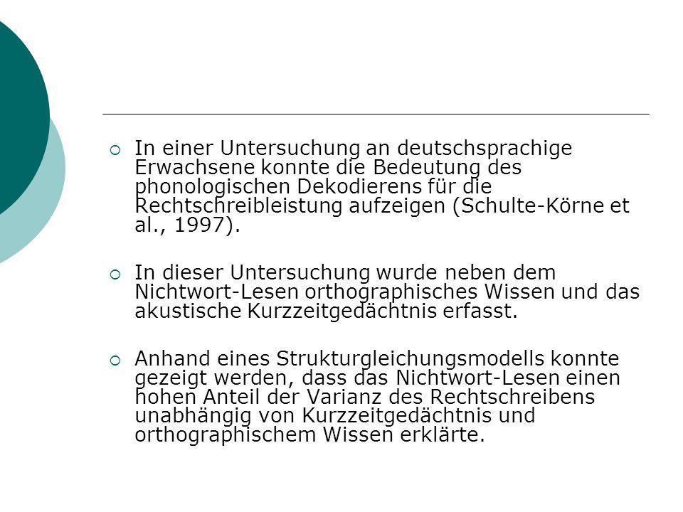 In einer Untersuchung an deutschsprachige Erwachsene konnte die Bedeutung des phonologischen Dekodierens für die Rechtschreibleistung aufzeigen (Schul