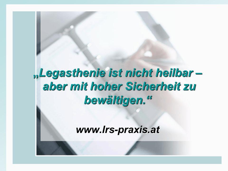 Legasthenie ist nicht heilbar – aber mit hoher Sicherheit zu bewältigen. www.lrs-praxis.atLegasthenie ist nicht heilbar – aber mit hoher Sicherheit zu