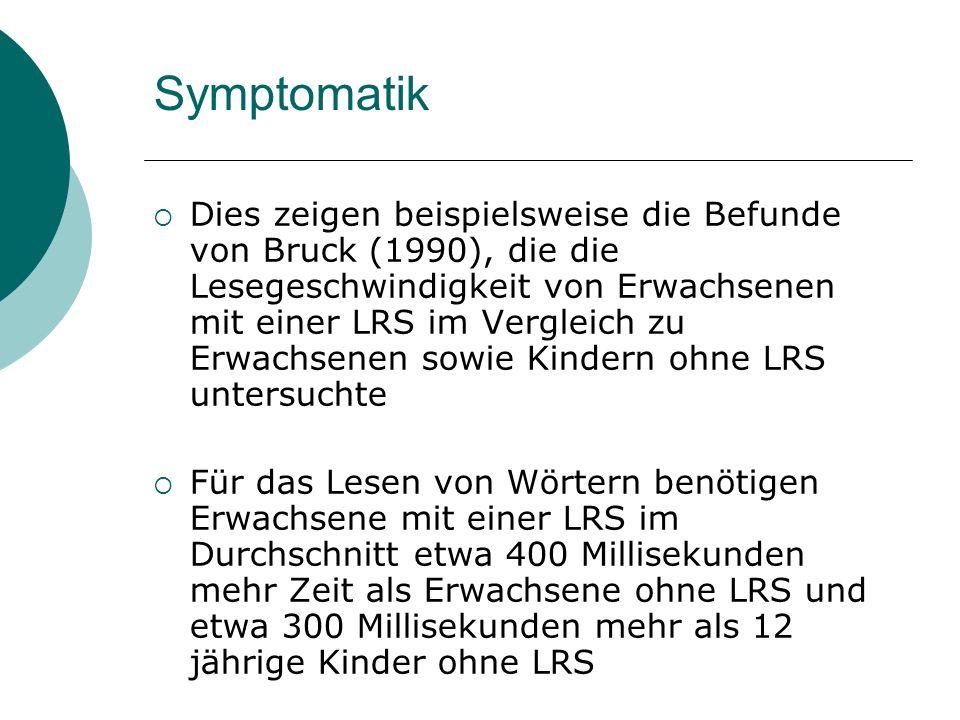 Dies zeigen beispielsweise die Befunde von Bruck (1990), die die Lesegeschwindigkeit von Erwachsenen mit einer LRS im Vergleich zu Erwachsenen sowie K