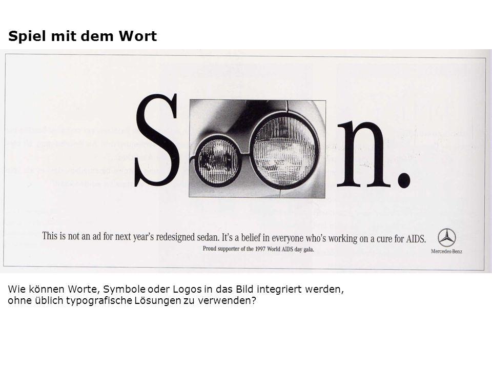 Spiel mit dem Wort Wie können Worte, Symbole oder Logos in das Bild integriert werden, ohne üblich typografische Lösungen zu verwenden?