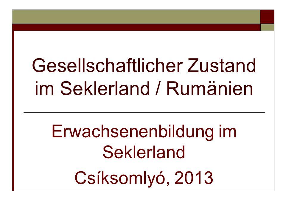 Gesellschaftlicher Zustand im Seklerland / Rumänien Erwachsenenbildung im Seklerland Csíksomlyó, 2013