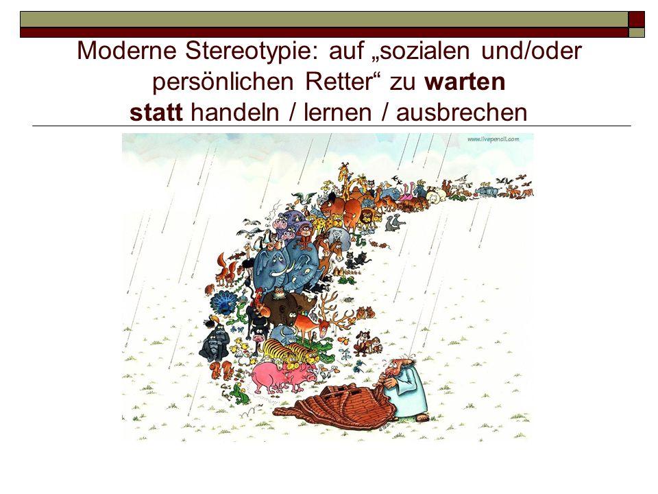 Moderne Stereotypie: auf sozialen und/oder persönlichen Retter zu warten statt handeln / lernen / ausbrechen