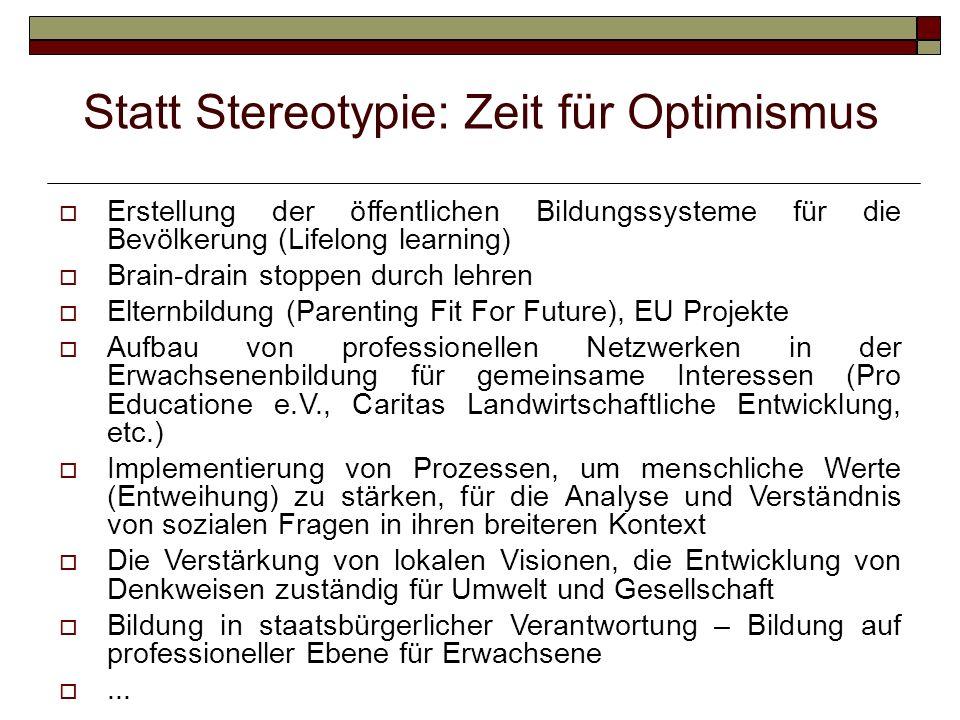 Statt Stereotypie: Zeit für Optimismus Erstellung der öffentlichen Bildungssysteme für die Bevölkerung (Lifelong learning) Brain-drain stoppen durch l