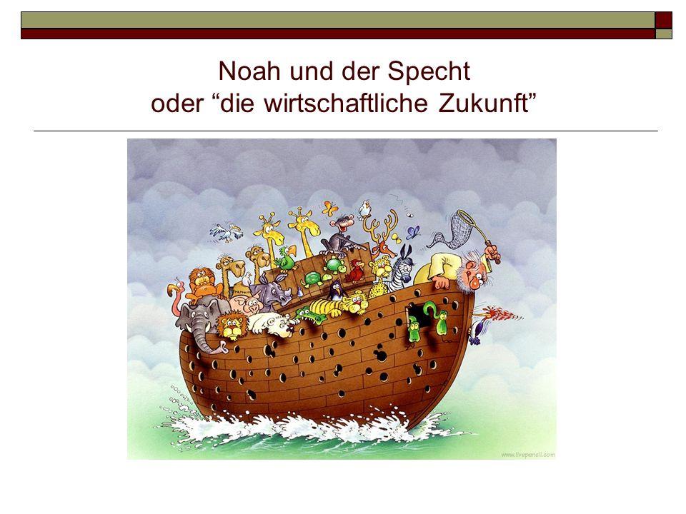 Noah und der Specht oder die wirtschaftliche Zukunft