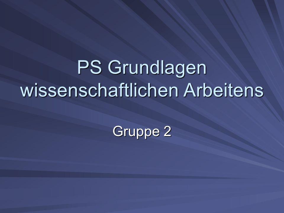PS Grundlagen wissenschaftlichen Arbeitens Gruppe 2