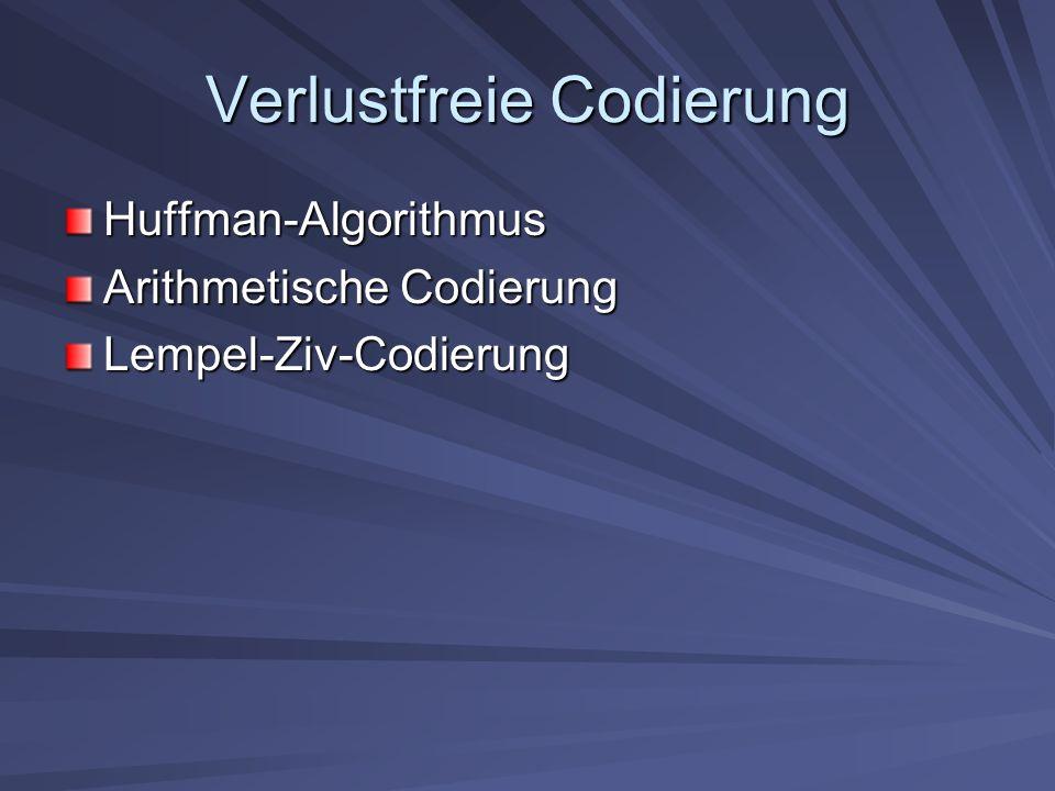 Verlustfreie Codierung Huffman-Algorithmus Arithmetische Codierung Lempel-Ziv-Codierung